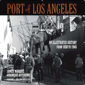Port of Los Angeles An Illustrated History From 1850 to 1945